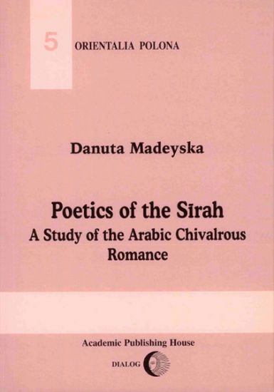 Poetics of the Sirah. A Study of the Arabic Chivalrous Romance